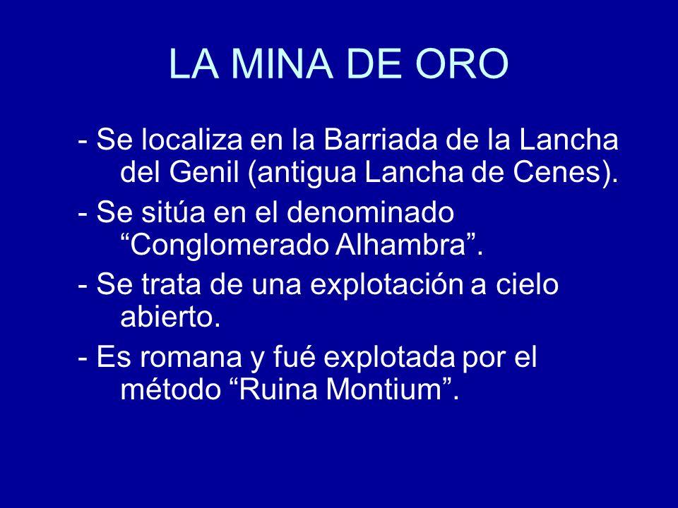 LA MINA DE ORO - Se localiza en la Barriada de la Lancha del Genil (antigua Lancha de Cenes). - Se sitúa en el denominado Conglomerado Alhambra. - Se