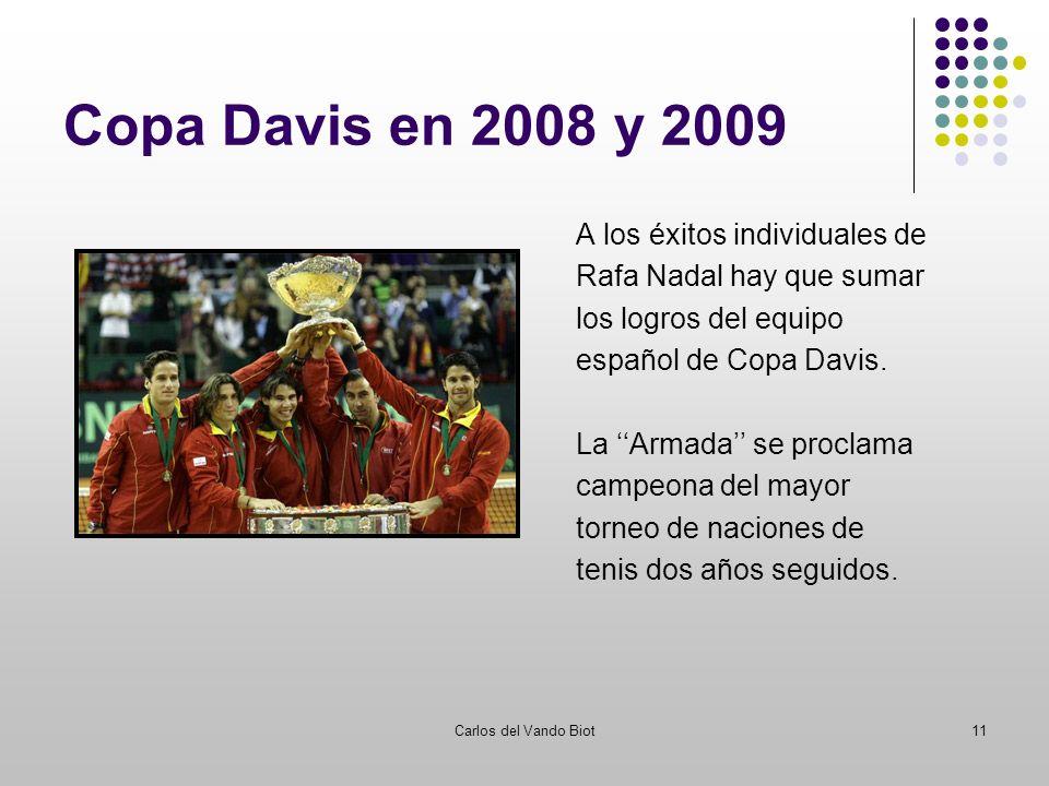 Carlos del Vando Biot11 Copa Davis en 2008 y 2009 A los éxitos individuales de Rafa Nadal hay que sumar los logros del equipo español de Copa Davis. L
