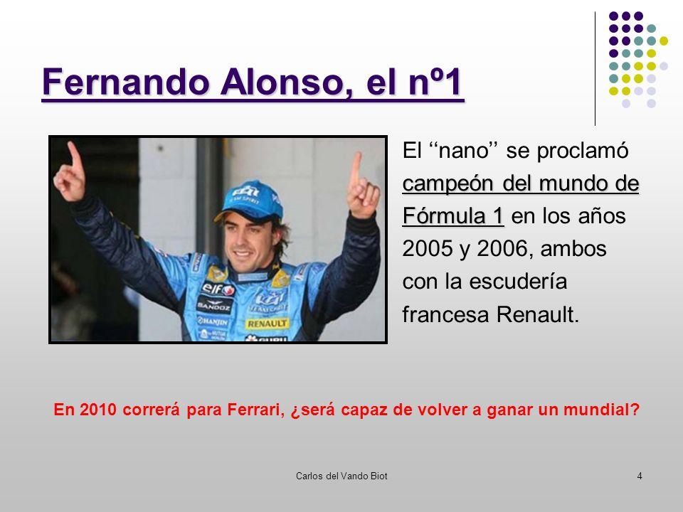 Carlos del Vando Biot4 Fernando Alonso, el nº1 El nano se proclamó campeón del mundo de Fórmula 1 Fórmula 1 en los años 2005 y 2006, ambos con la escu