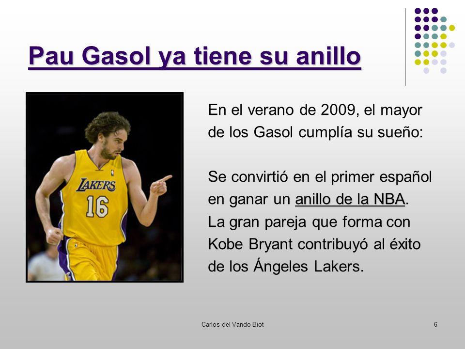 Carlos del Vando Biot6 Pau Gasol ya tiene su anillo En el verano de 2009, el mayor de los Gasol cumplía su sueño: Se convirtió en el primer español an