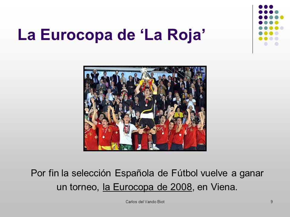 Carlos del Vando Biot9 La Eurocopa de La Roja Por fin la selección Española de Fútbol vuelve a ganar la Eurocopa de 2008 un torneo, la Eurocopa de 200