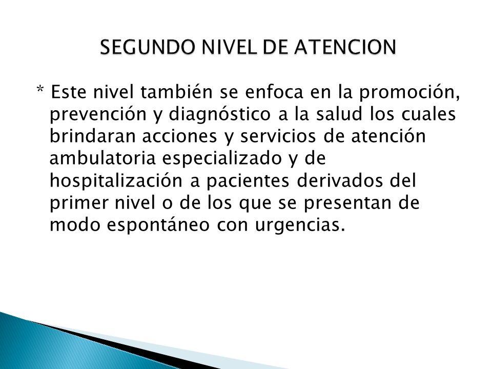 * Este nivel también se enfoca en la promoción, prevención y diagnóstico a la salud los cuales brindaran acciones y servicios de atención ambulatoria