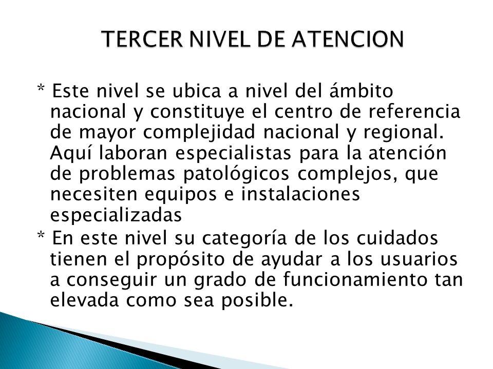 * Este nivel se ubica a nivel del ámbito nacional y constituye el centro de referencia de mayor complejidad nacional y regional. Aquí laboran especial