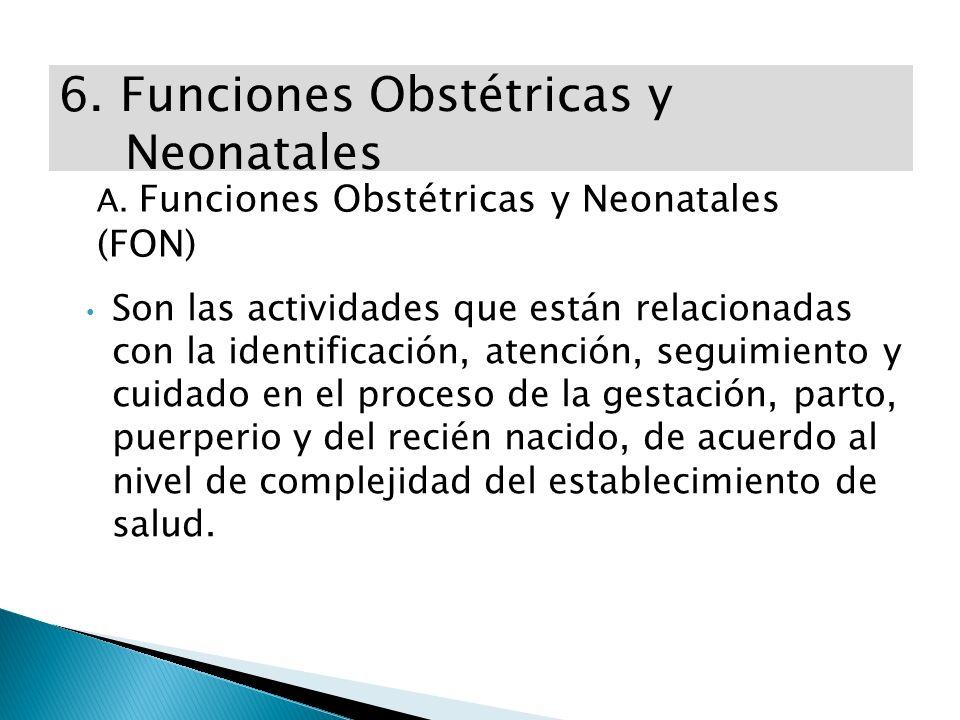 6. Funciones Obstétricas y Neonatales A. Funciones Obstétricas y Neonatales (FON) Son las actividades que están relacionadas con la identificación, at