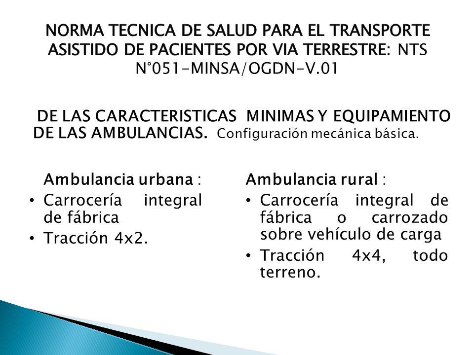 DE LAS CARACTERISTICAS MINIMAS Y EQUIPAMIENTO DE LAS AMBULANCIAS. Configuración mecánica básica. Ambulancia urbana : Carrocería integral de fábrica Tr