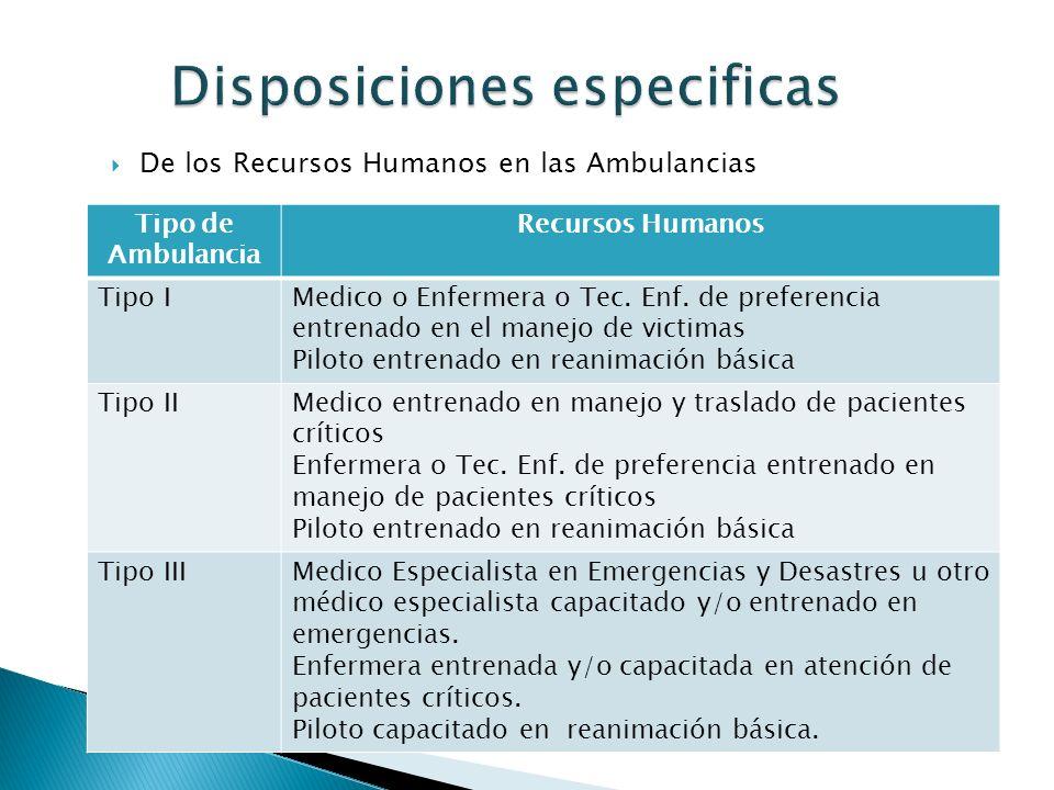 De los Recursos Humanos en las Ambulancias Tipo de Ambulancia Recursos Humanos Tipo IMedico o Enfermera o Tec. Enf. de preferencia entrenado en el man