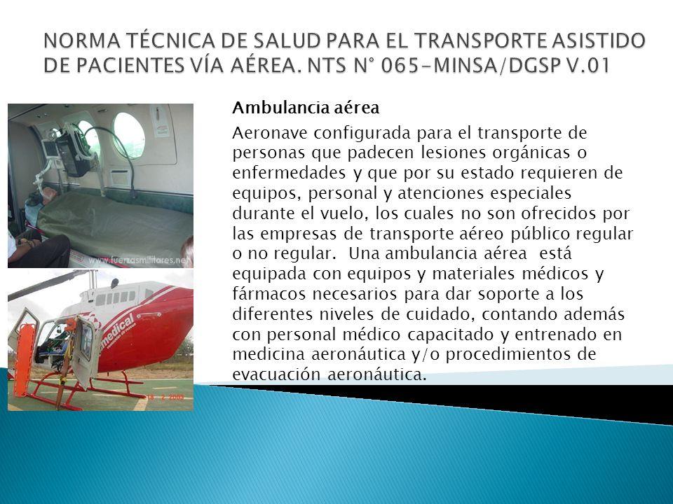 Ambulancia aérea Aeronave configurada para el transporte de personas que padecen lesiones orgánicas o enfermedades y que por su estado requieren de eq
