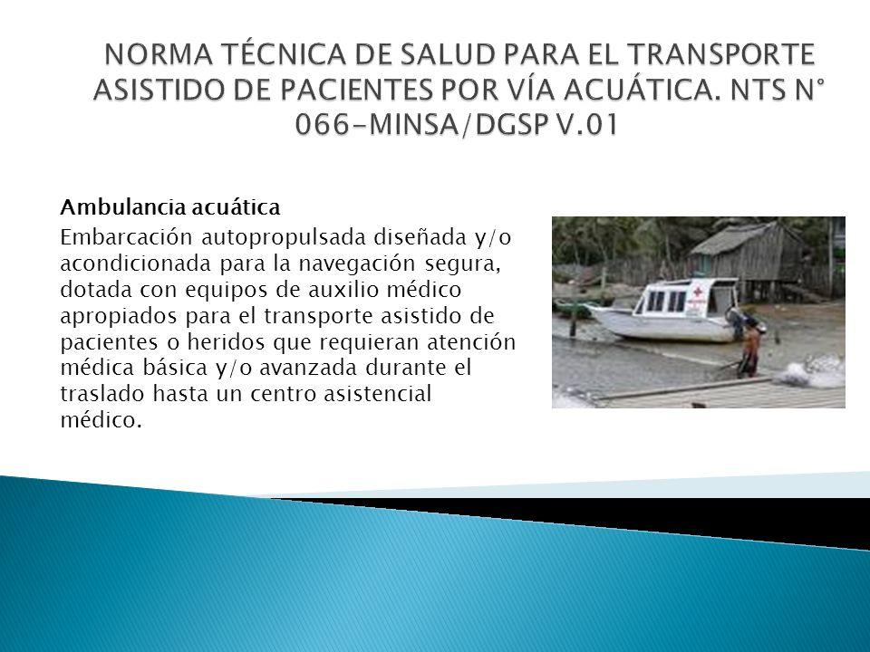Ambulancia de transporte asistencial Básico Embarcación destinada al traslado de pacientes, que garantice la asistencia básica de pacientes de prioridad 3 y 4 y pacientes que requieren exámenes.