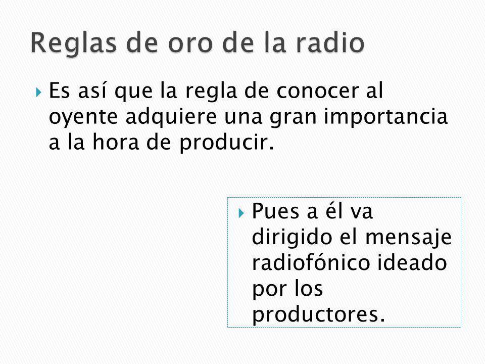 Es así que la regla de conocer al oyente adquiere una gran importancia a la hora de producir.