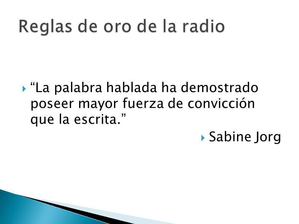 La palabra hablada ha demostrado poseer mayor fuerza de convicción que la escrita. Sabine Jorg