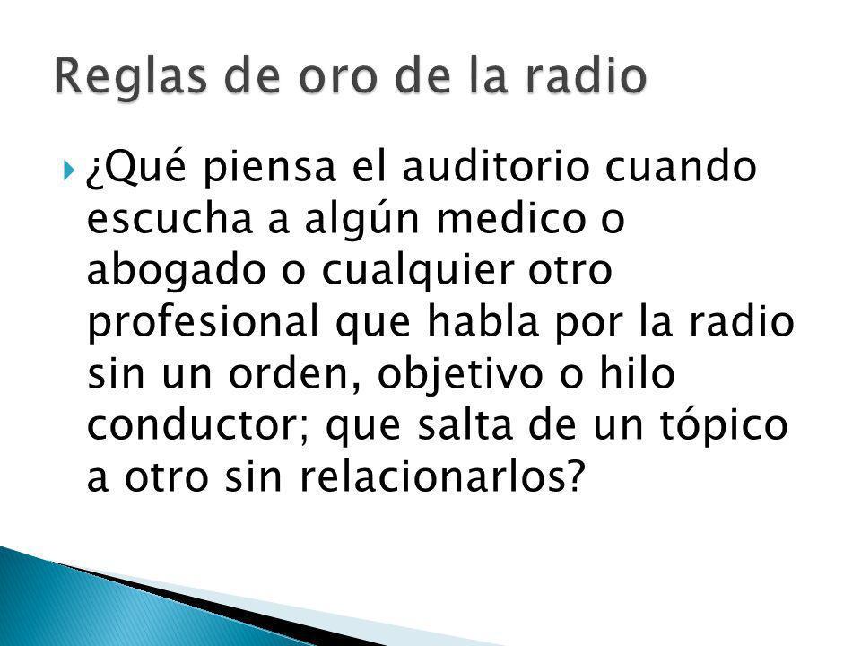 ¿Qué piensa el auditorio cuando escucha a algún medico o abogado o cualquier otro profesional que habla por la radio sin un orden, objetivo o hilo conductor; que salta de un tópico a otro sin relacionarlos?