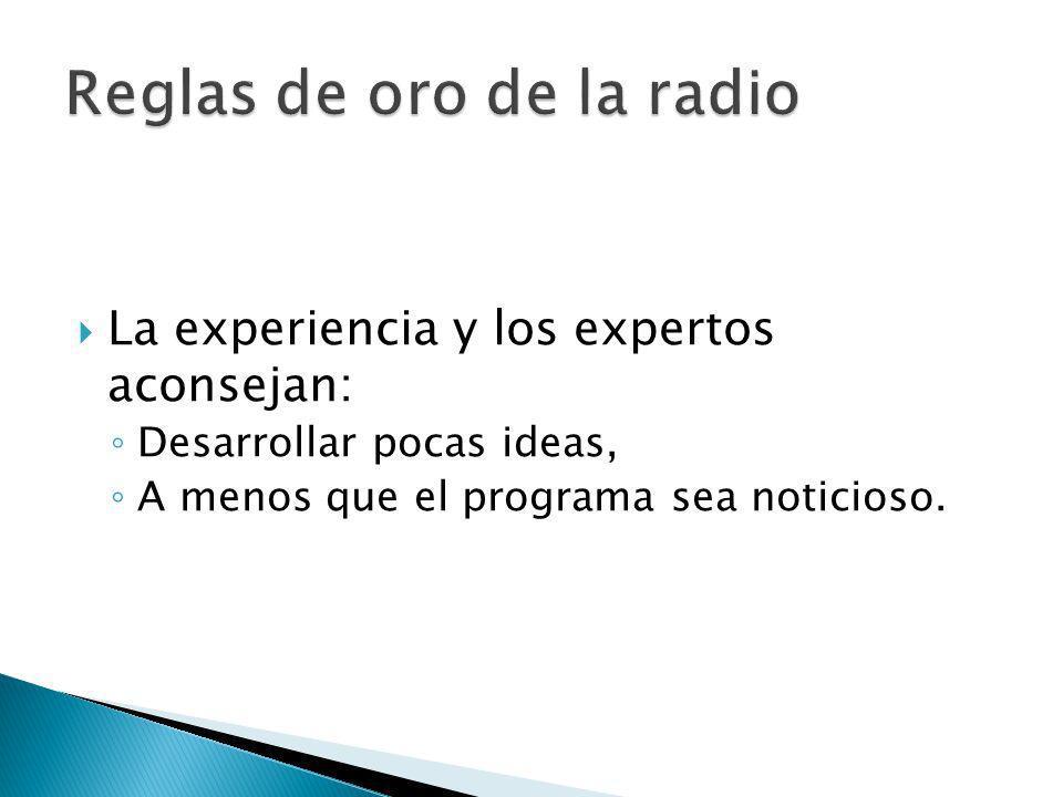 La experiencia y los expertos aconsejan: Desarrollar pocas ideas, A menos que el programa sea noticioso.