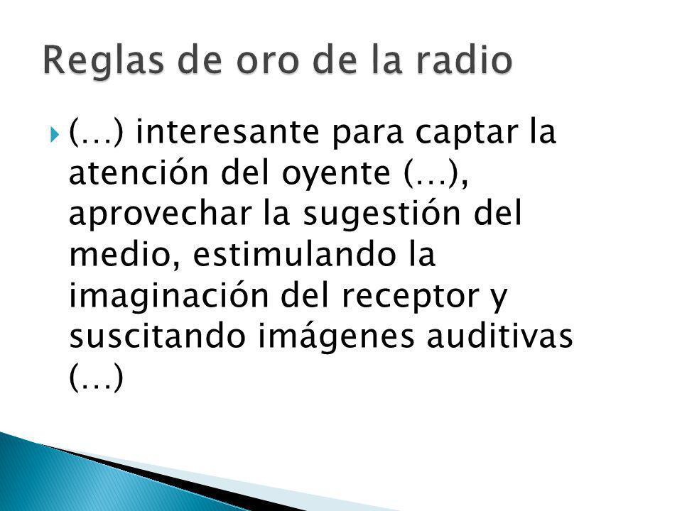 (…) interesante para captar la atención del oyente (…), aprovechar la sugestión del medio, estimulando la imaginación del receptor y suscitando imágenes auditivas (…)