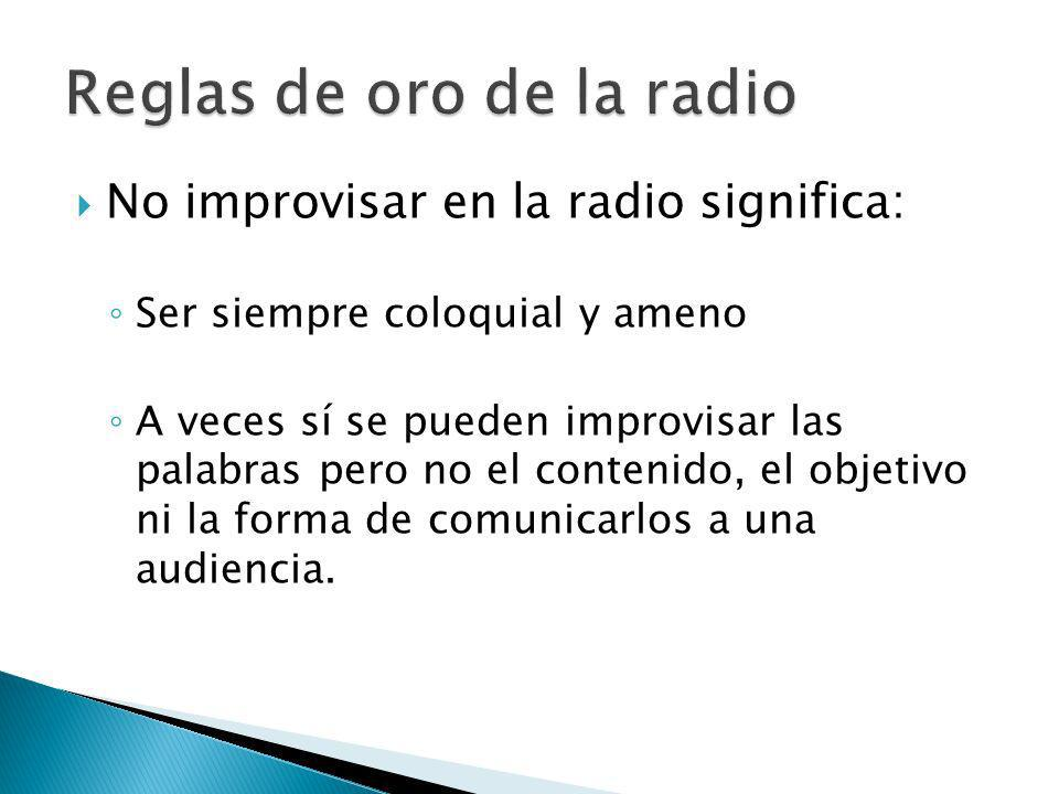 En las emisoras de radio de fama mundial no se permite improvisar ni las palabras a menos que se trate de una transmisión informativa en vivo.