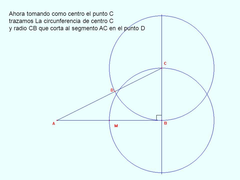 Finalmente tomamos como centro el A y con radio AD trazamos la circunferencia de radio AD y que corta al segmento AB en el punto E ( este es el punto que divide al segmento en media y extrema razón)