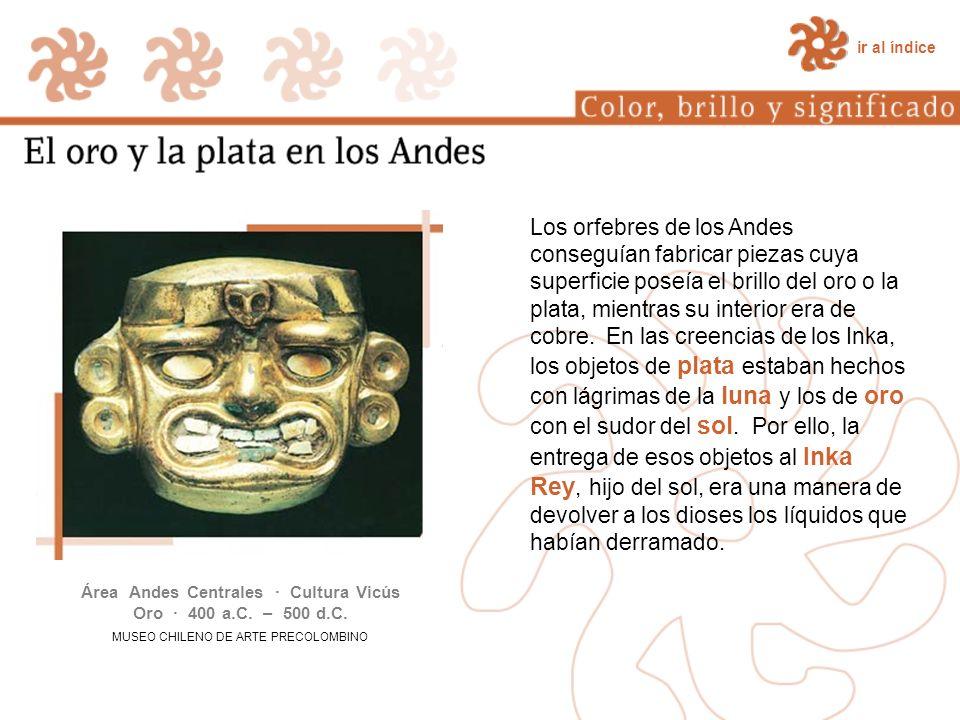 Los orfebres de los Andes conseguían fabricar piezas cuya superficie poseía el brillo del oro o la plata, mientras su interior era de cobre. En las cr