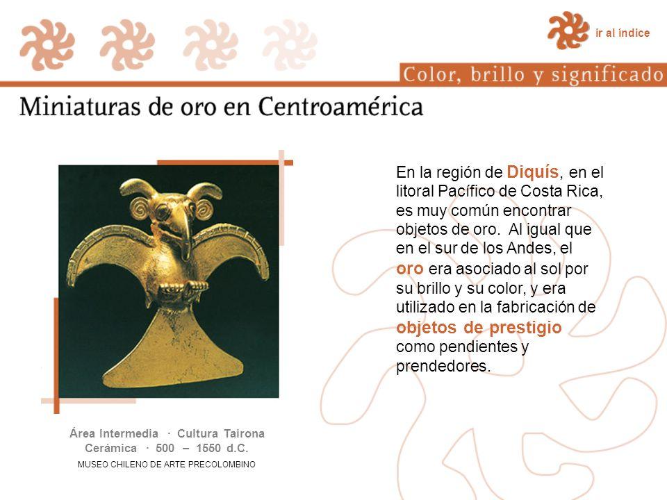 En la región de Diquís, en el litoral Pacífico de Costa Rica, es muy común encontrar objetos de oro. Al igual que en el sur de los Andes, el oro era a