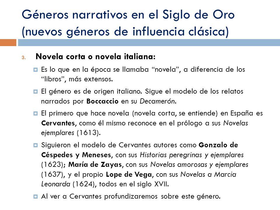 Géneros narrativos en el Siglo de Oro (nuevos géneros de influencia clásica) 3. Novela corta o novela italiana: Es lo que en la época se llamaba novel
