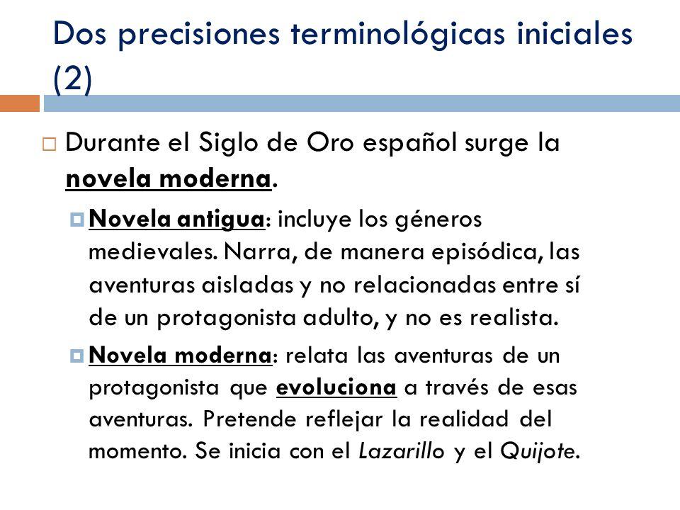 Dos precisiones terminológicas iniciales (2) Durante el Siglo de Oro español surge la novela moderna. Novela antigua: incluye los géneros medievales.