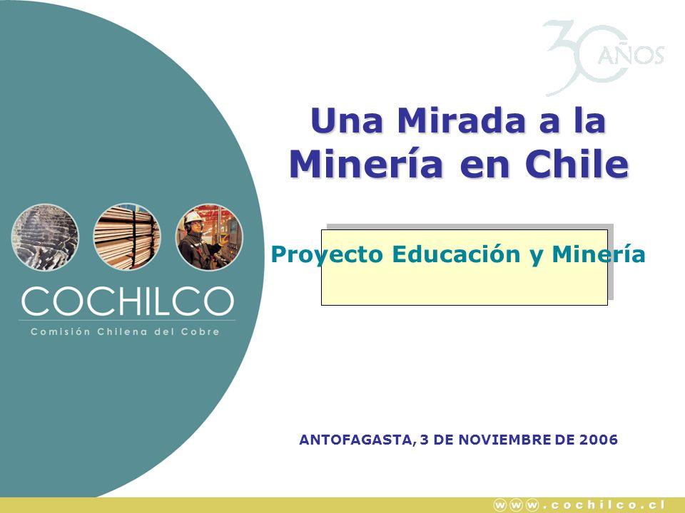 Una Mirada a la Minería en Chile Proyecto Educación y Minería ANTOFAGASTA, 3 DE NOVIEMBRE DE 2006