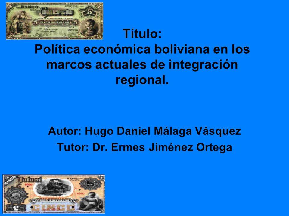 Problema: Necesidad de un análisis de la política económica en los marcos actuales de integración regional Hipótesis: Si Bolivia logra implementar una Política Económica que revierta los altos niveles de Dolarización, podrá ser parte del proyecto integracionista de América del Sur de una forma más estratégica.