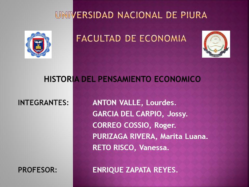 HISTORIA DEL PENSAMIENTO ECONOMICO INTEGRANTES: ANTON VALLE, Lourdes.