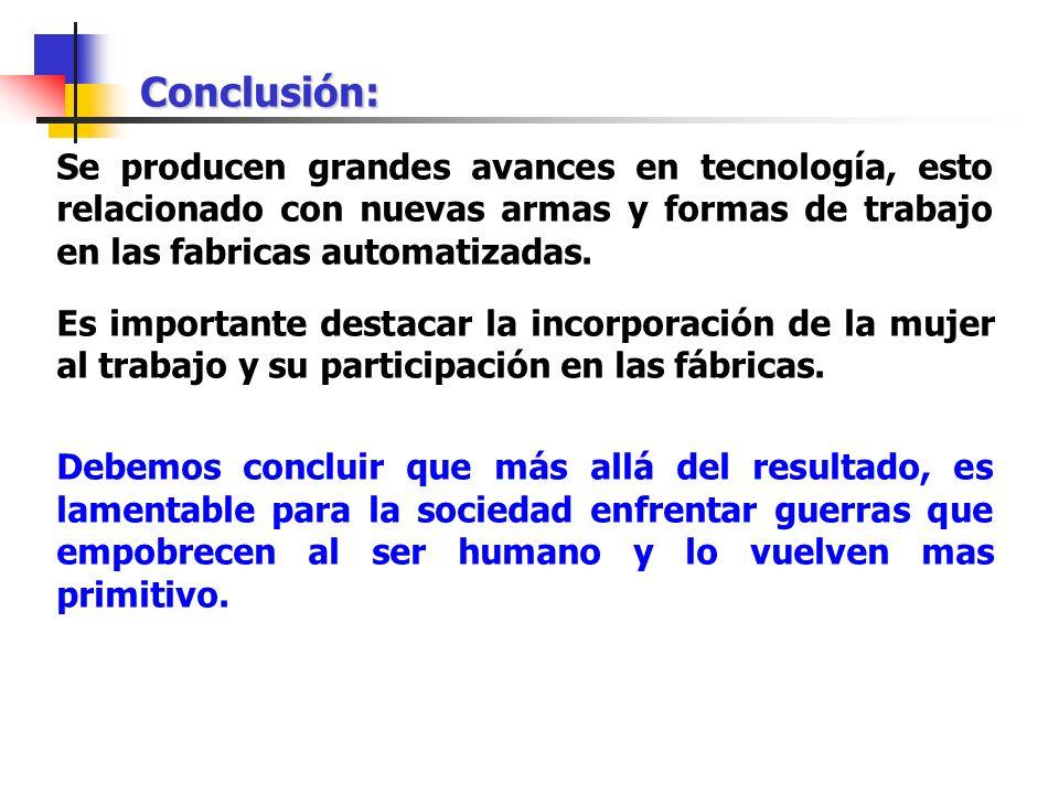 Conclusión: Se producen grandes avances en tecnología, esto relacionado con nuevas armas y formas de trabajo en las fabricas automatizadas. Es importa