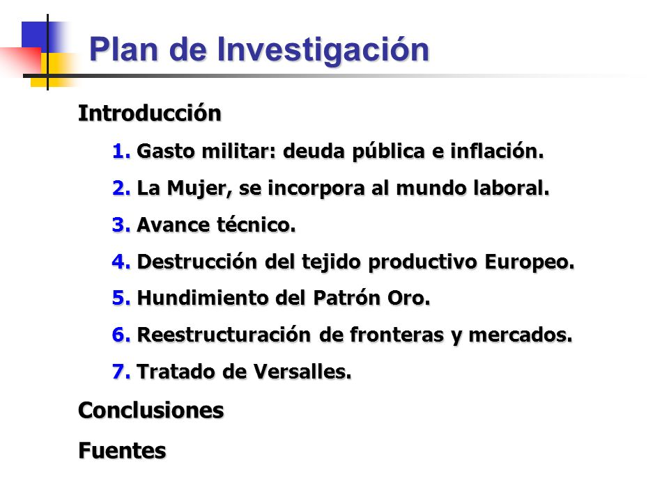 Plan de Investigación Introducción 1.Gasto militar: deuda pública e inflación. 2.La Mujer, se incorpora al mundo laboral. 3.Avance técnico. 4.Destrucc
