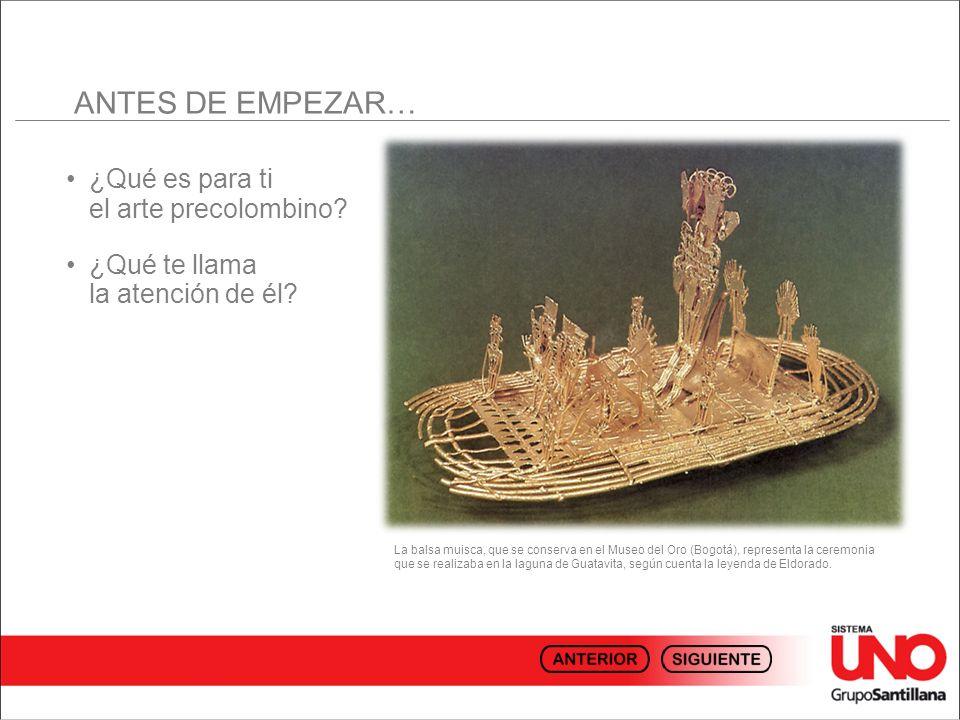 ¿Qué es para ti el arte precolombino? ¿Qué te llama la atención de él? La balsa muisca, que se conserva en el Museo del Oro (Bogotá), representa la ce