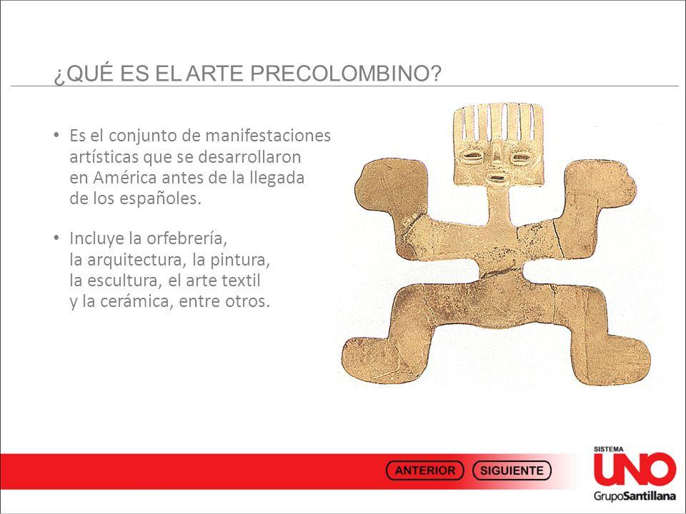 Es el conjunto de manifestaciones artísticas que se desarrollaron en América antes de la llegada de los españoles. Incluye la orfebrería, la arquitect