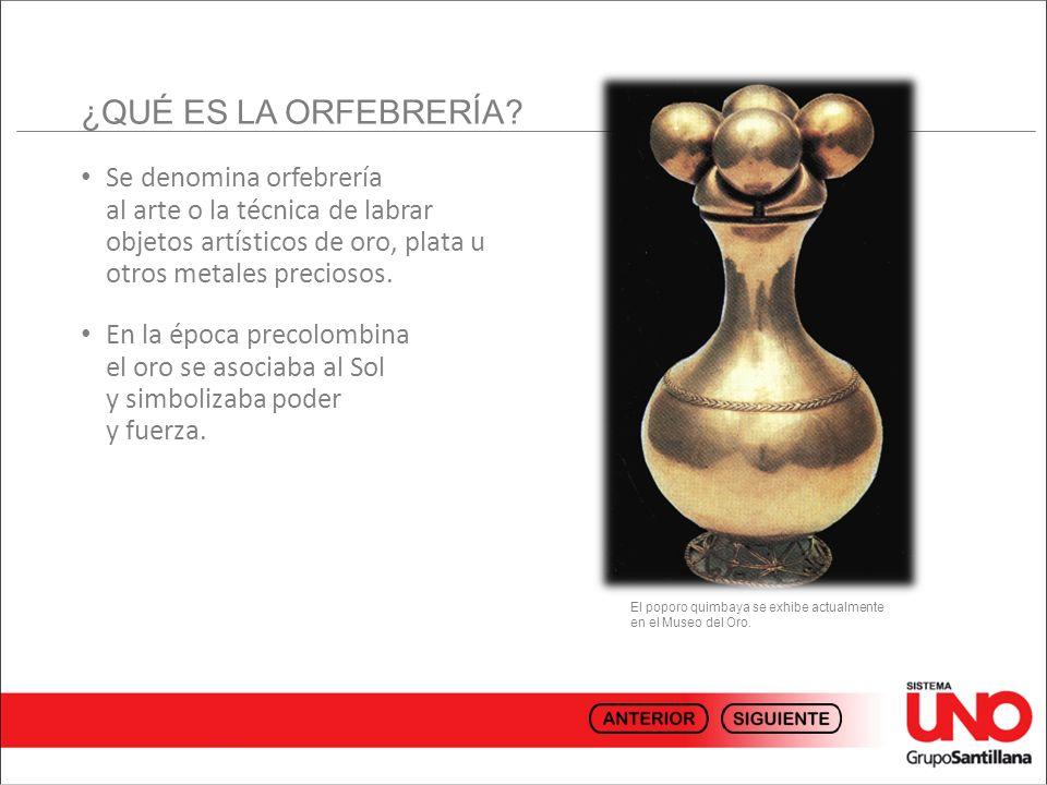 Se denomina orfebrería al arte o la técnica de labrar objetos artísticos de oro, plata u otros metales preciosos. En la época precolombina el oro se a
