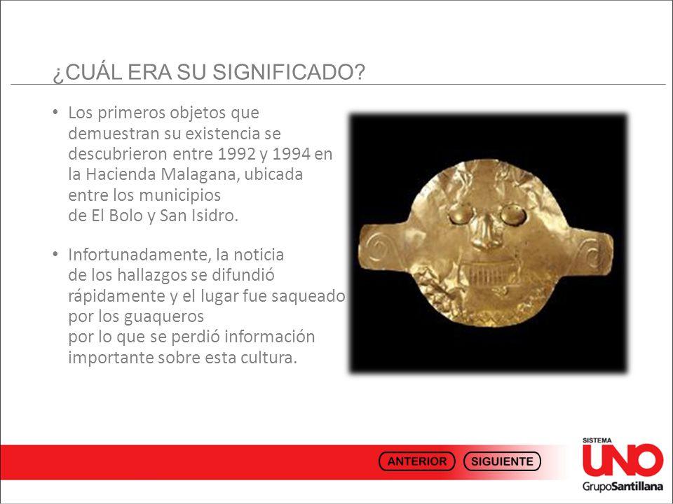 Los primeros objetos que demuestran su existencia se descubrieron entre 1992 y 1994 en la Hacienda Malagana, ubicada entre los municipios de El Bolo y