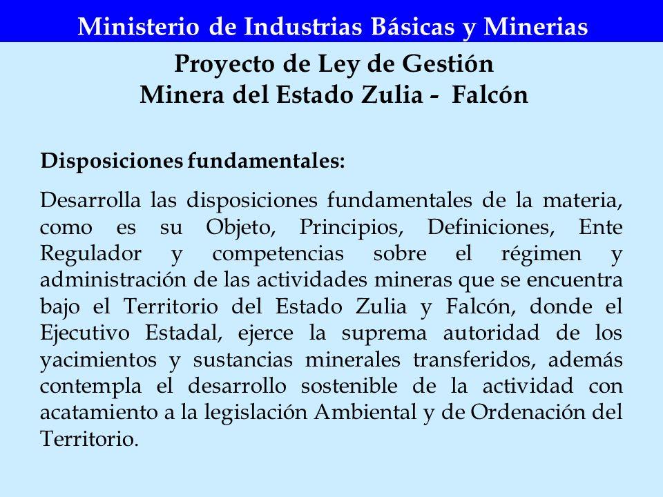 Proyecto de Ley de Gestión Minera del Estado Zulia - Falcón Ministerio de Industrias Básicas y Minerias Disposiciones fundamentales: Desarrolla las di