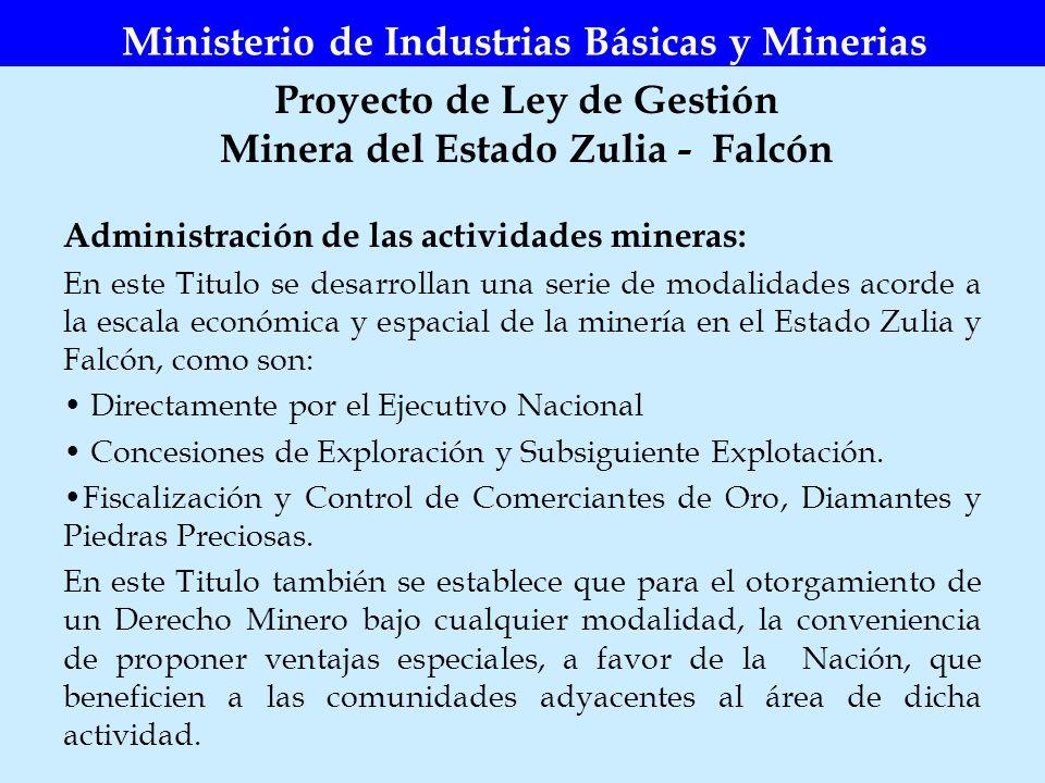 Proyecto de Ley de Gestión Minera del Estado Zulia - Falcón Ministerio de Industrias Básicas y Minerias Administración de las actividades mineras: En