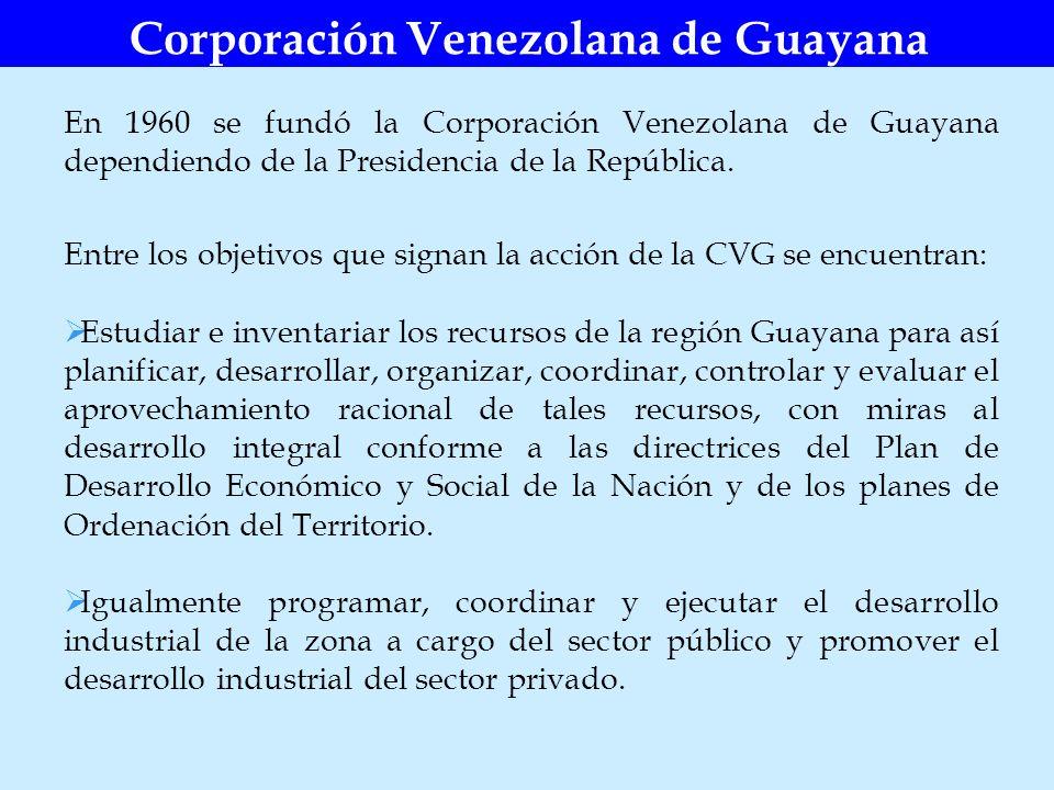 En 1960 se fundó la Corporación Venezolana de Guayana dependiendo de la Presidencia de la República. Corporación Venezolana de Guayana Entre los objet