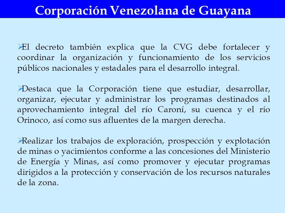 Corporación Venezolana de Guayana El decreto también explica que la CVG debe fortalecer y coordinar la organización y funcionamiento de los servicios