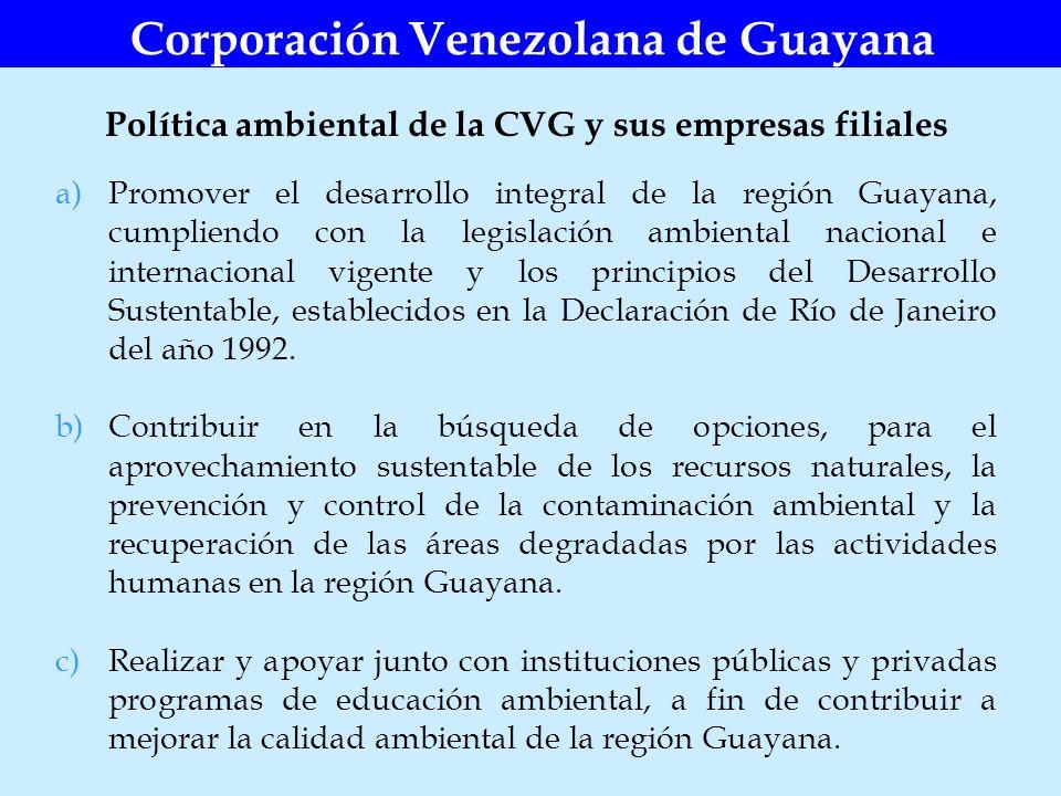 Corporación Venezolana de Guayana a)Promover el desarrollo integral de la región Guayana, cumpliendo con la legislación ambiental nacional e internaci