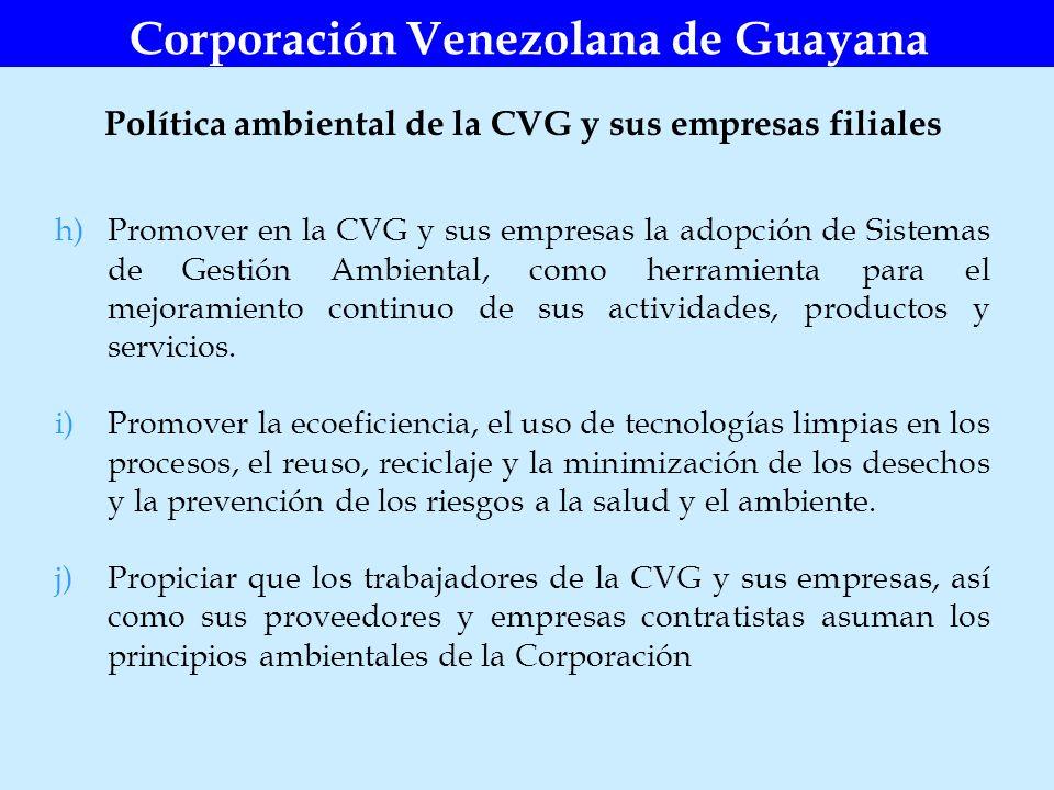 Corporación Venezolana de Guayana h)Promover en la CVG y sus empresas la adopción de Sistemas de Gestión Ambiental, como herramienta para el mejoramie