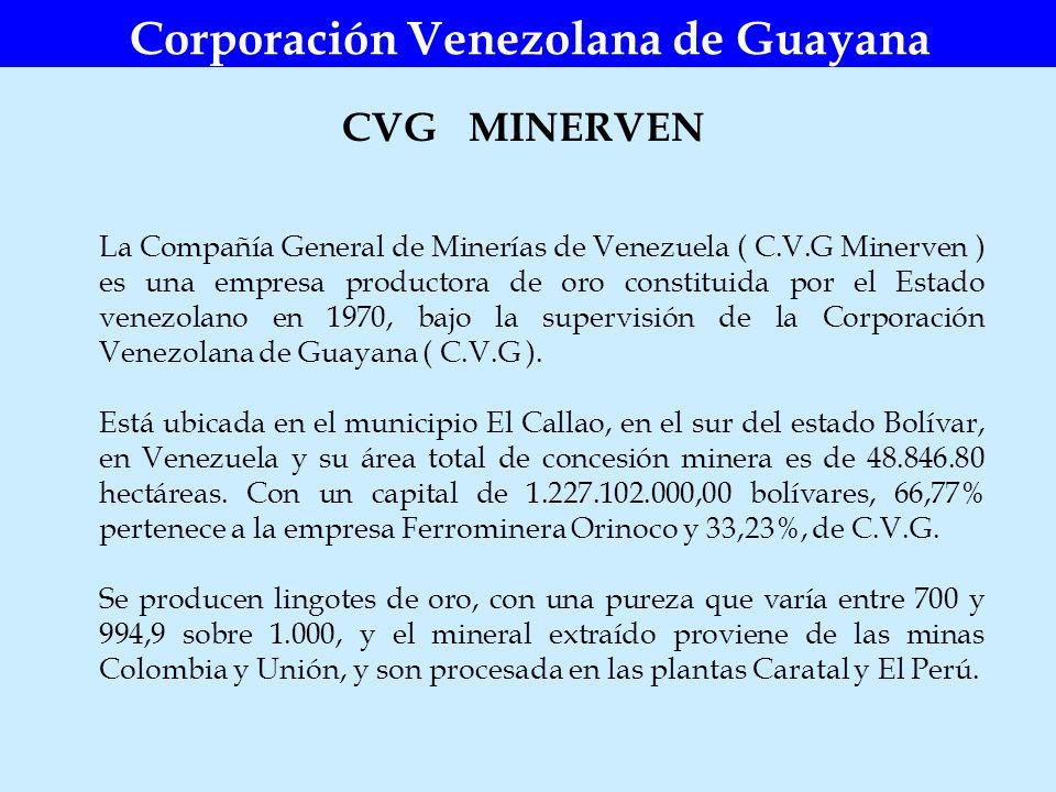 Corporación Venezolana de Guayana CVG MINERVEN La Compañía General de Minerías de Venezuela ( C.V.G Minerven ) es una empresa productora de oro consti
