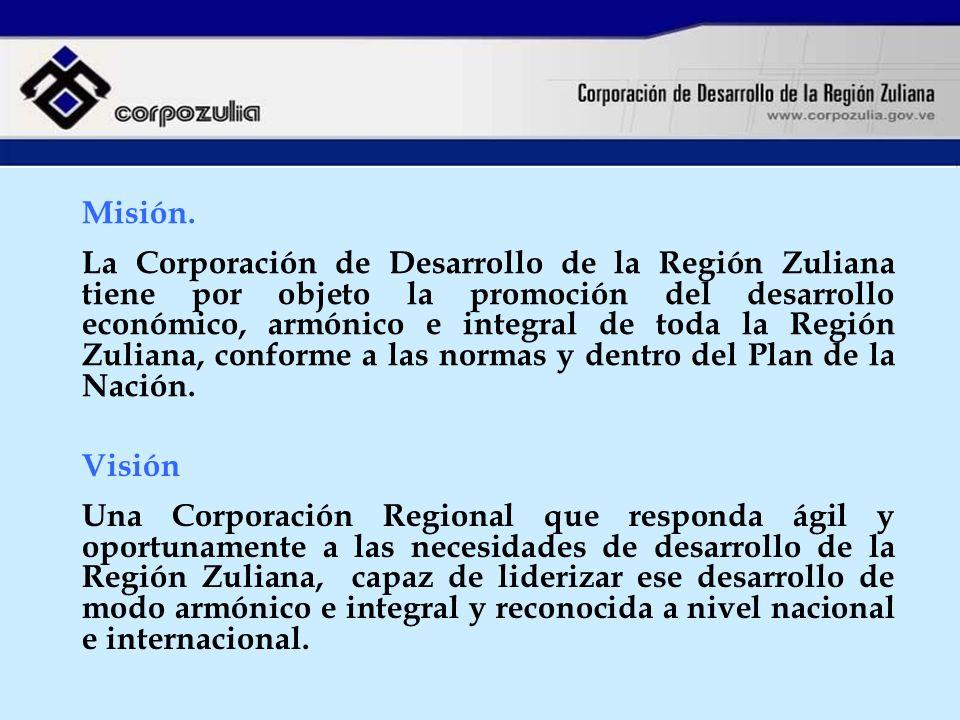 Misión. La Corporación de Desarrollo de la Región Zuliana tiene por objeto la promoción del desarrollo económico, armónico e integral de toda la Regió