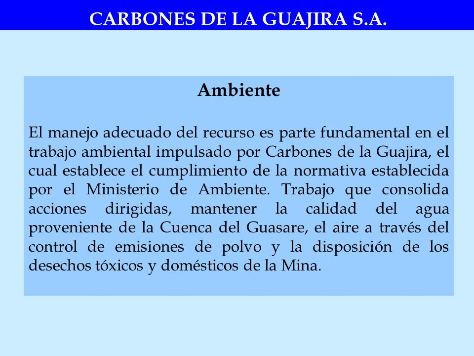 Ambiente El manejo adecuado del recurso es parte fundamental en el trabajo ambiental impulsado por Carbones de la Guajira, el cual establece el cumpli