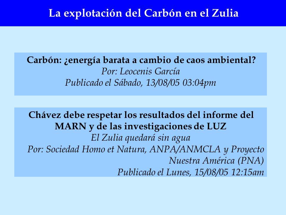 La explotación del Carbón en el Zulia Carbón: ¿energía barata a cambio de caos ambiental? Por: Leocenis García Publicado el Sábado, 13/08/05 03:04pm C
