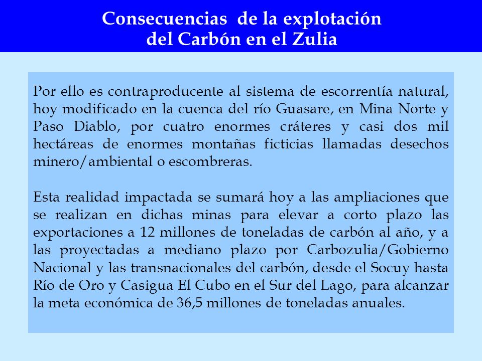 Por ello es contraproducente al sistema de escorrentía natural, hoy modificado en la cuenca del río Guasare, en Mina Norte y Paso Diablo, por cuatro e