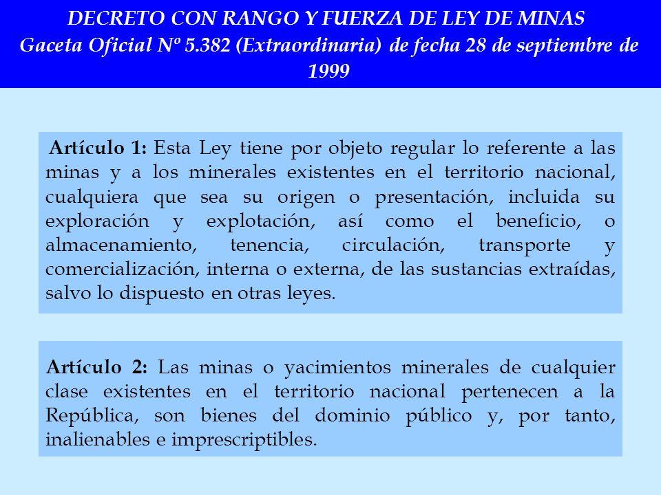 Artículo 1: Esta Ley tiene por objeto regular lo referente a las minas y a los minerales existentes en el territorio nacional, cualquiera que sea su o