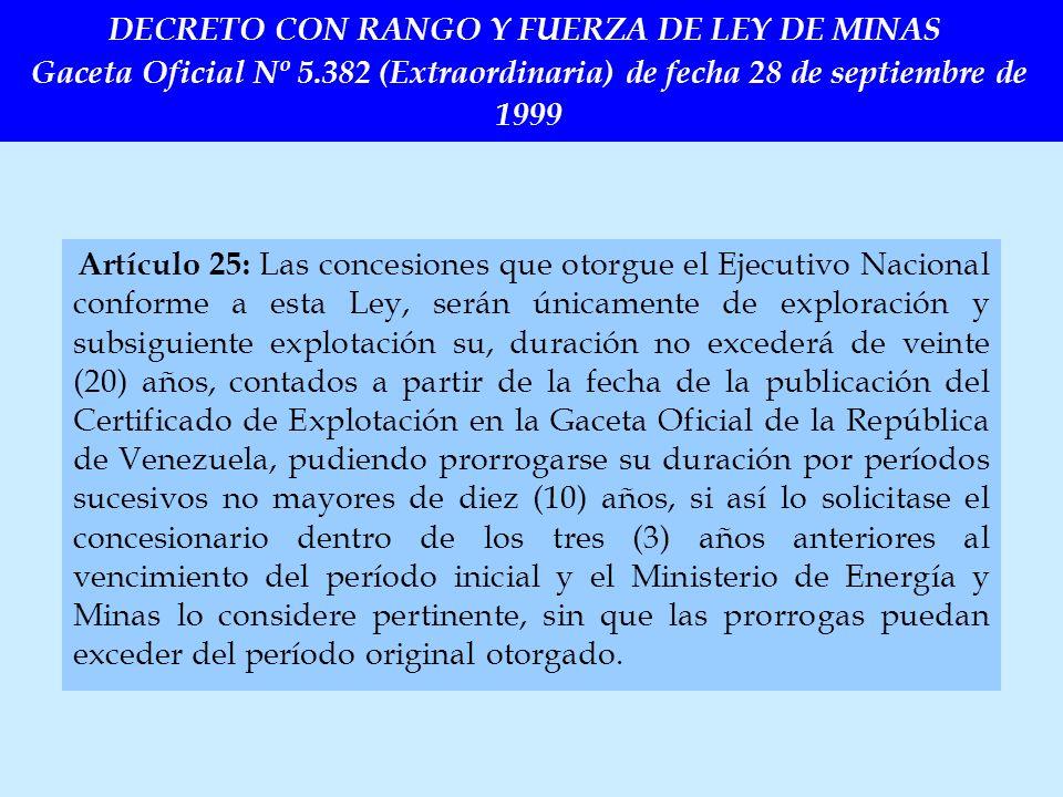Artículo 25: Las concesiones que otorgue el Ejecutivo Nacional conforme a esta Ley, serán únicamente de exploración y subsiguiente explotación su, dur