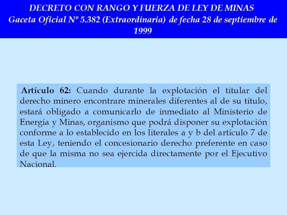 Artículo 62: Cuando durante la explotación el titular del derecho minero encontrare minerales diferentes al de su título, estará obligado a comunicarl