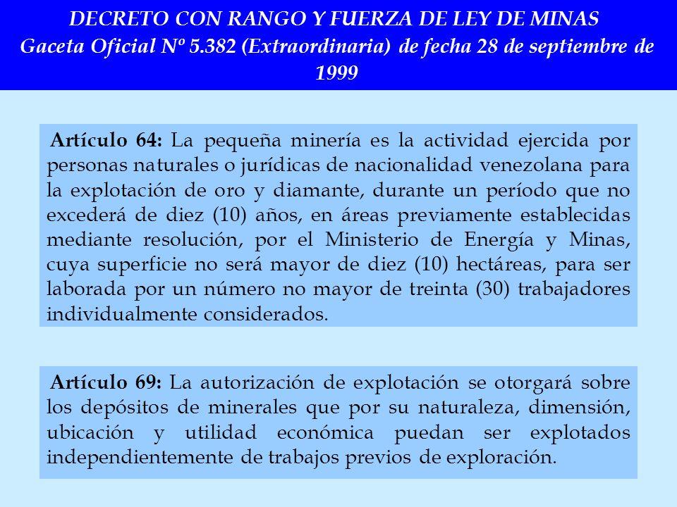 Artículo 64: La pequeña minería es la actividad ejercida por personas naturales o jurídicas de nacionalidad venezolana para la explotación de oro y di