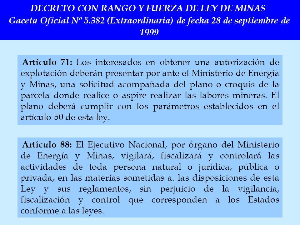 DECRETO CON RANGO Y FUERZA DE LEY DE MINAS Gaceta Oficial Nº 5.382 (Extraordinaria) de fecha 28 de septiembre de 1999 Artículo 71: Los interesados en