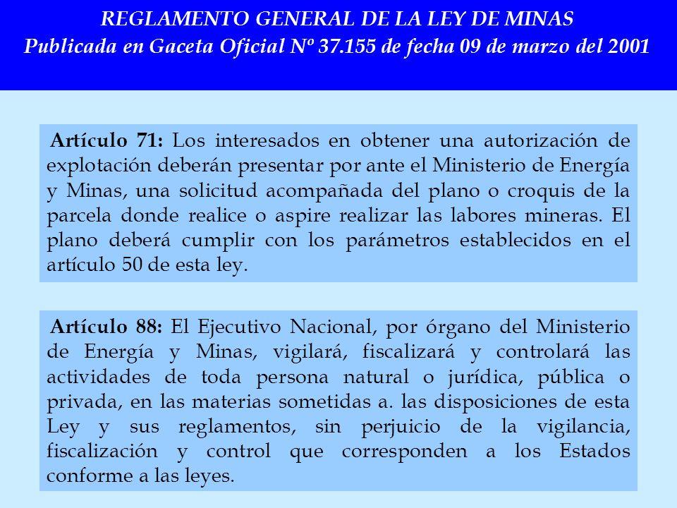 REGLAMENTO GENERAL DE LA LEY DE MINAS Publicada en Gaceta Oficial Nº 37.155 de fecha 09 de marzo del 2001 Artículo 71: Los interesados en obtener una