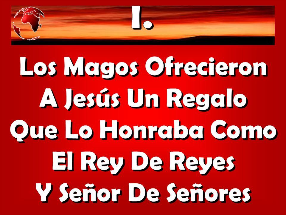 Los Magos Ofrecieron A Jesús Un Regalo Que Lo Honraba Como El Rey De Reyes Y Señor De Señores